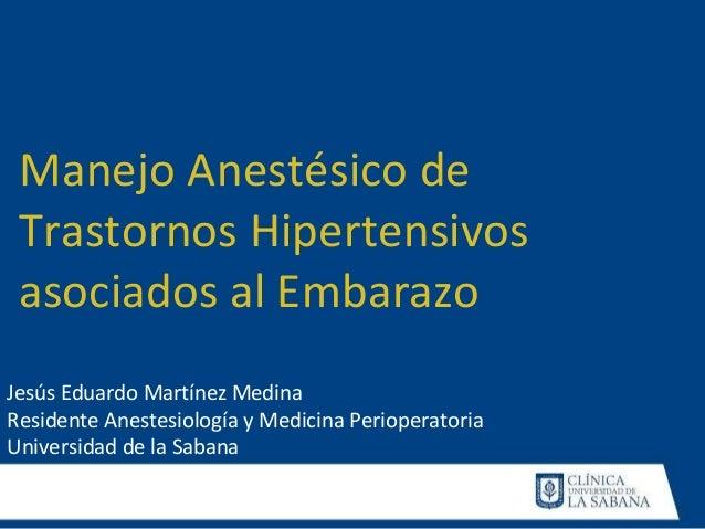 Jesús Eduardo Martínez Medina Residente Anestesiología y Medicina Perioperatoria Universidad de la Sabana Manejo Anestésic...