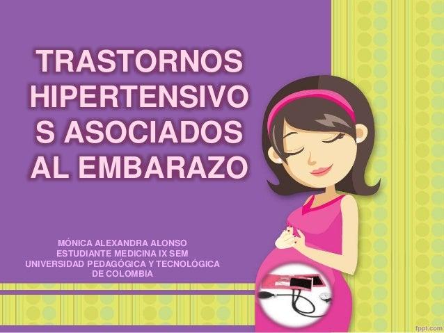 TRASTORNOS HIPERTENSIVO S ASOCIADOS AL EMBARAZO MÓNICA ALEXANDRA ALONSO ESTUDIANTE MEDICINA IX SEM UNIVERSIDAD PEDAGÓGICA ...