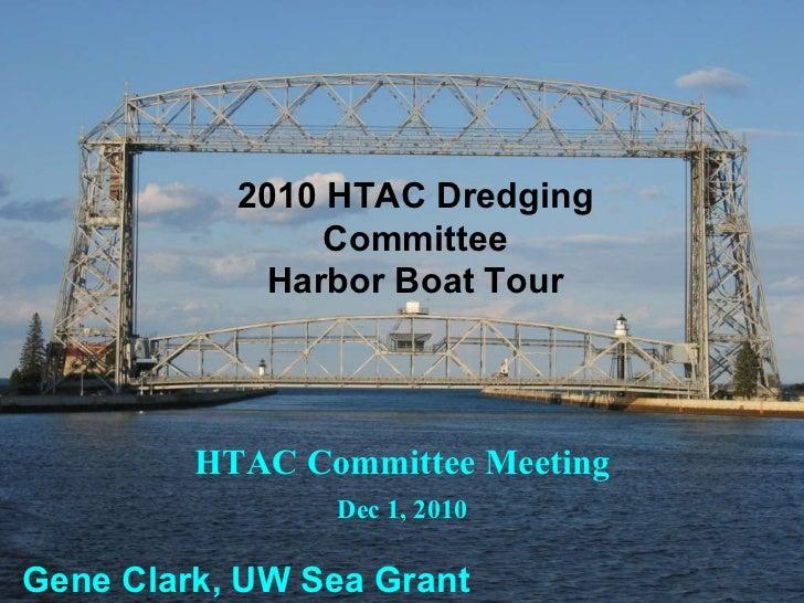 HTAC Committee Meeting Dec 1, 2010 Gene Clark, UW Sea Grant  2010 HTAC Dredging Committee Harbor Boat Tour