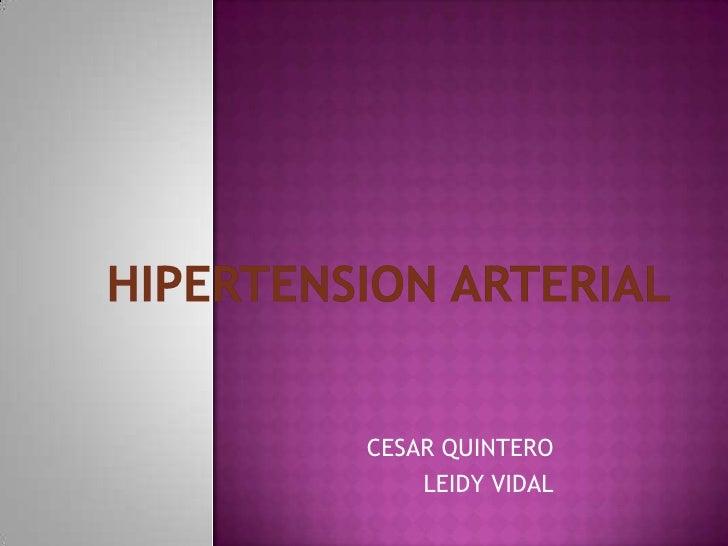 HIPERTENSION ARTERIAL<br />CESAR QUINTERO<br />LEIDY VIDAL<br />