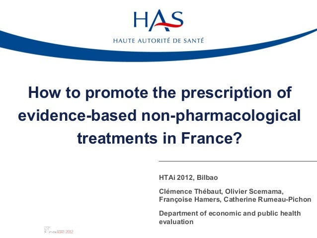How to promote the prescription ofevidence-based non-pharmacological       treatments in France?                 HTAi 2012...