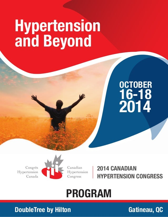 Hypertension and Beyond OCTOBER 16-18 2014 PROGRAM DoubleTree by Hilton Gatineau, QC 2014 CANADIAN HYPERTENSION CONGRESS