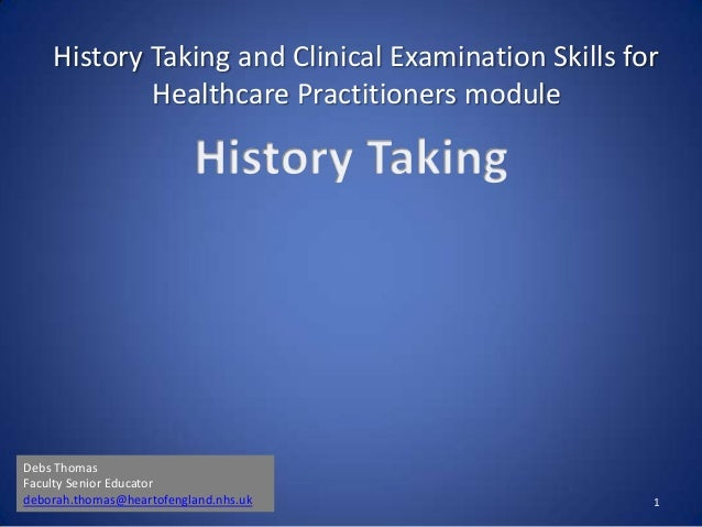 History Taking and Clinical Examination Skills forHealthcare Practitioners module1Debs ThomasFaculty Senior Educatordebora...