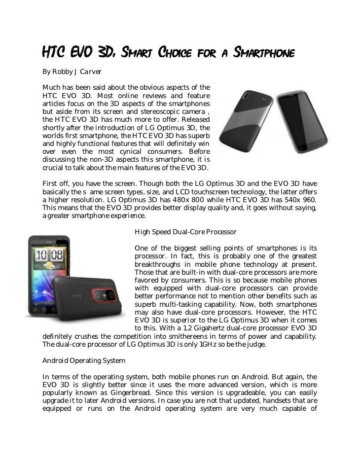 HTC EVO 3D: Smart Choice for a SmartphoneBy Robby J CarverMuch has been said about the obvious aspects of theHTC EVO 3D. M...