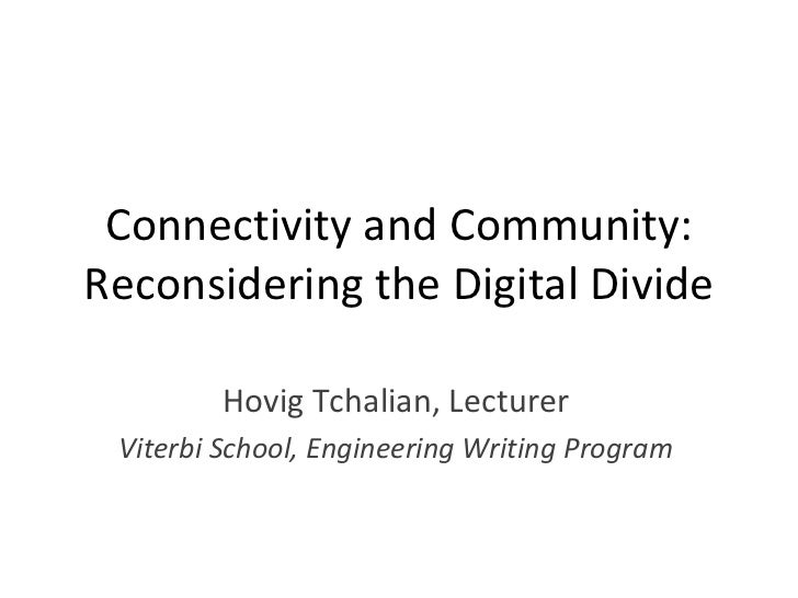 Connectivity and Community:Reconsidering the Digital Divide         Hovig Tchalian, Lecturer Viterbi School, Engineering W...