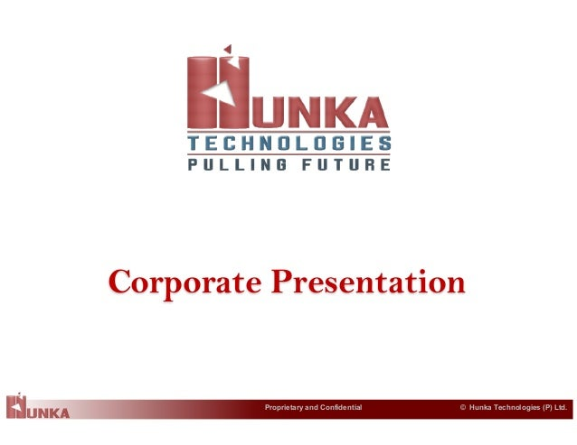 © Hunka Technologies (P) Ltd.Proprietary and Confidential Corporate Presentation