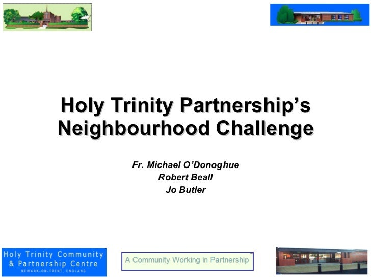 Holy Trinity Partnership's Neighbourhood Challenge Fr. Michael O'Donoghue Robert Beall Jo Butler