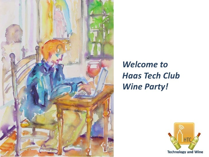 Welcome to <br />Haas Tech Club Wine Party!<br />