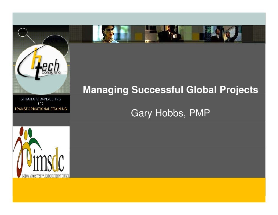 Managing Successful Global Projects     g g                       j           Gary Hobbs, PMP