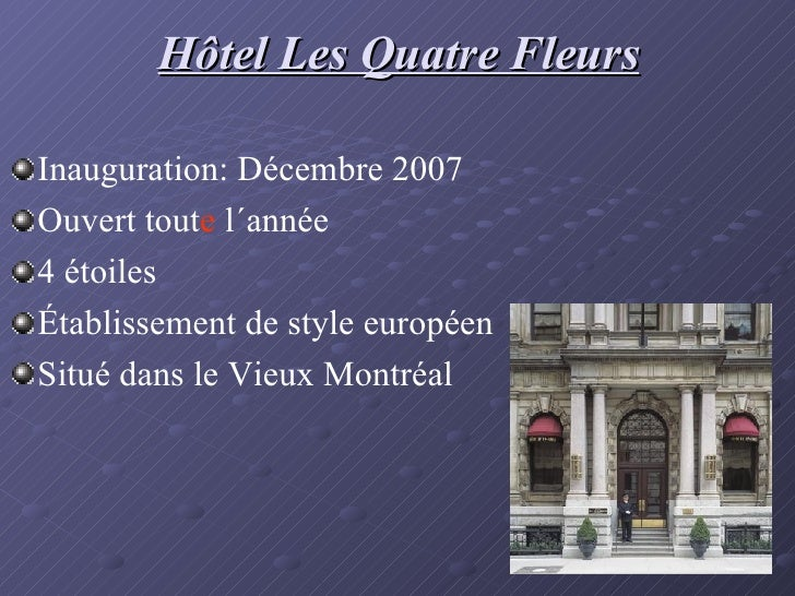 Hôtel Les Quatre Fleurs <ul><li>Inauguration: Décembre 2007 </li></ul><ul><li>Ouvert tout e  l´année </li></ul><ul><li>4 é...