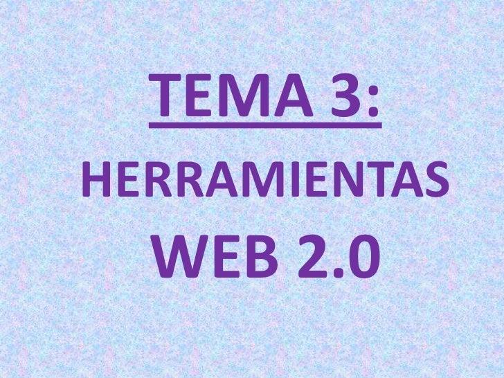 TEMA 3: HERRAMIENTAS WEB 2.0<br />