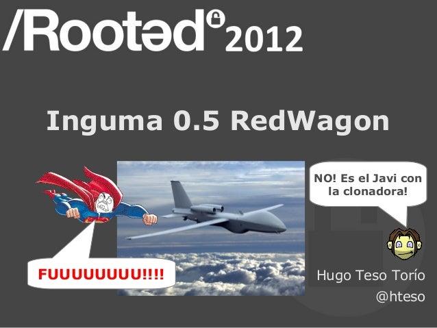 Inguma 0.5 RedWagon                NO! Es el Javi con                 ¡¿Es un pájaro?!                  ¡¿Es un avión?!   ...