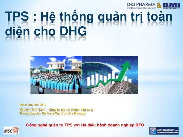 TPS : Hệ thống quản trị toàn diện cho DHG  Date: Nov 09, 2013 Nguyễn Đình Lâm - Chuyên gia tài chánh đầu tƣ & Thomastanda–...