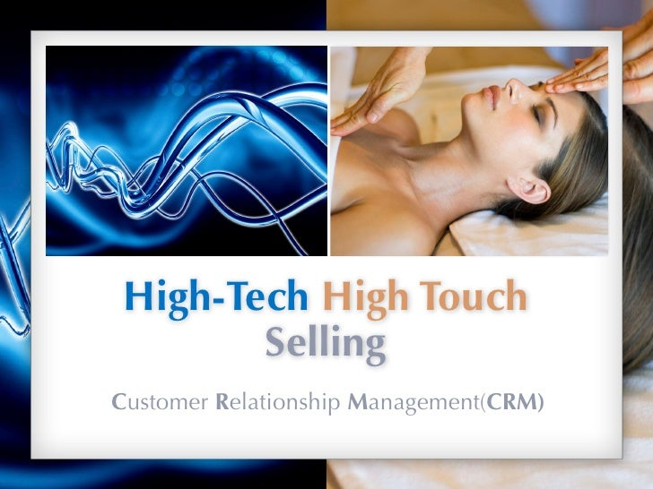 High-Tech High Touch         Selling Customer Relationship Management(CRM)