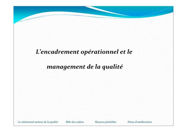 L'encadrement opérationnel et le                           management de la qualité     Le relationnel moteur de la qualit...