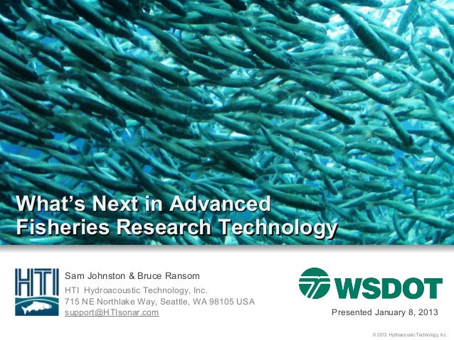 What's Next in AdvancedFisheries Research Technology    Sam Johnston & Bruce Ransom    HTI Hydroacoustic Technology, Inc. ...