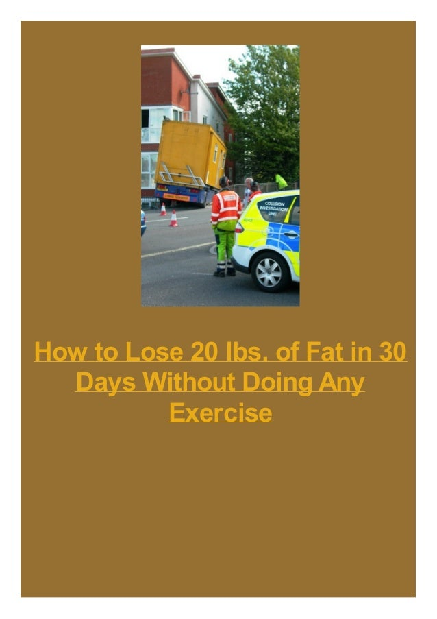 how to lose 20 lbs of fat in 30 days without doing any exercise. Black Bedroom Furniture Sets. Home Design Ideas