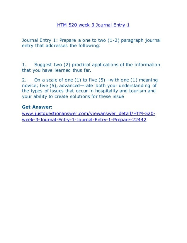 journal entry week one Week one journal entry college essay writing servicethroughout this course you keep a journal, and you add to it by responding to the prompts for.