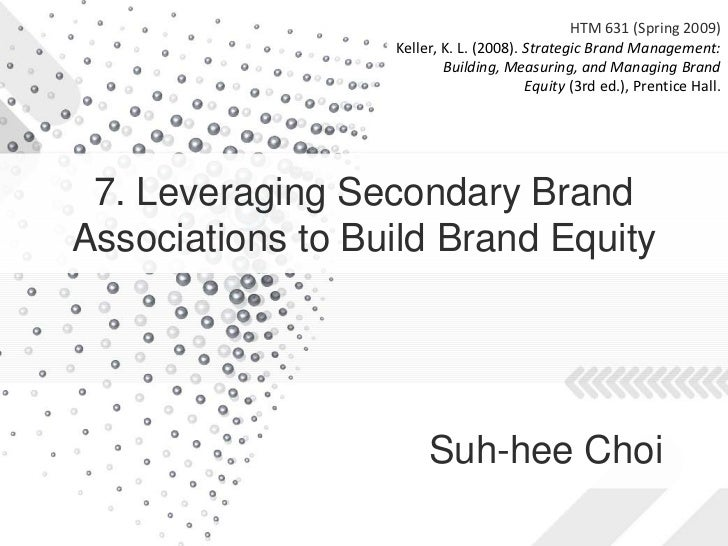 Strategic Brand Management: Building, Measuring, and Managing Brand Equity (3rd ed.) Chapter 7 (Leveraging Secondary Brand Associations to Build Brand Equity)