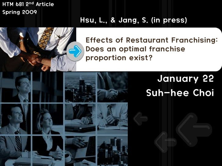 Hsu, L., & Jang, S. (2009), Effects of Restaurant Franchising: Does an optimal franchise proportion exist?