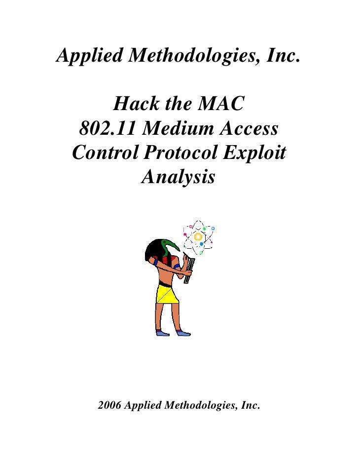 Applied Methodologies, Inc.       Hack the MAC   802.11 Medium Access  Control Protocol Exploit          Analysis         ...