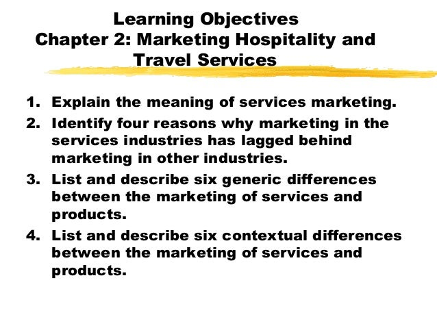 Learning Objectives Chapter 2: Marketing Hospitality and Travel Services 1. Explain the meaning of services marketing. 2. ...