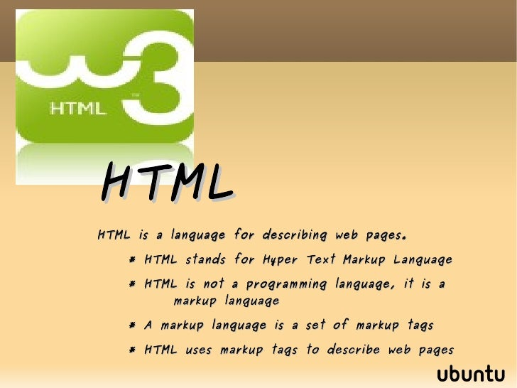 HTML HTML is a language for describing web pages. * HTML stands for Hyper Text Markup Language * HTML is not a programming...