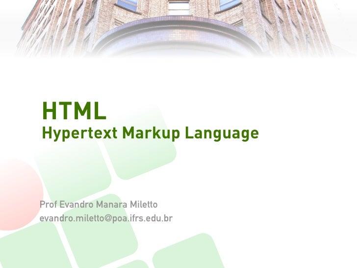 HTMLHypertext Markup LanguageProf Evandro Manara Milettoevandro.miletto@poa.ifrs.edu.br