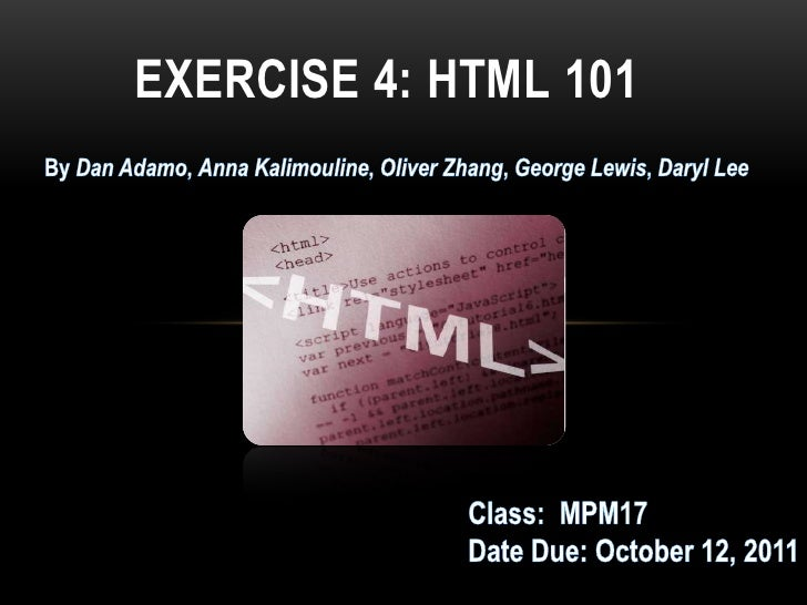 EXERCISE 4: HTML101<br />By Dan Adamo, Anna Kalimouline, Oliver Zhang, George Lewis, Daryl Lee <br />Class:  MPM17<br />D...