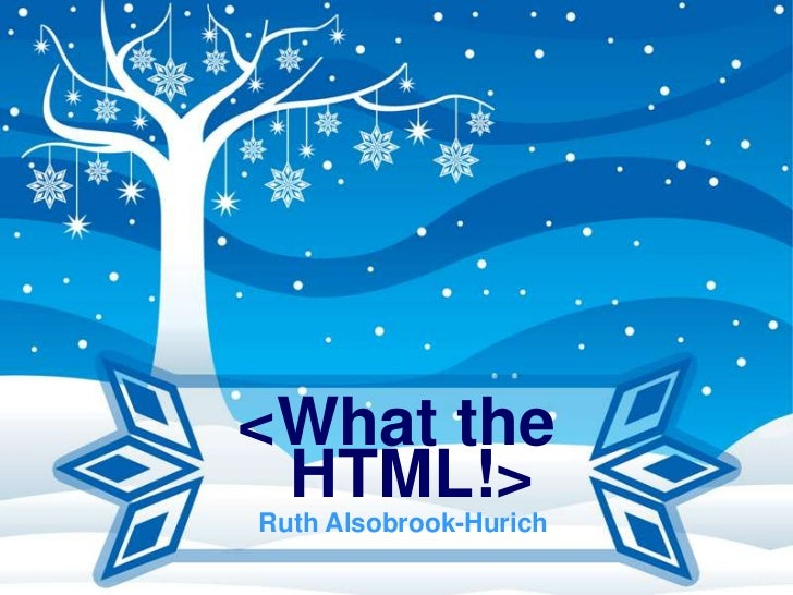 <What the HTML!>Ruth Alsobrook-Hurich