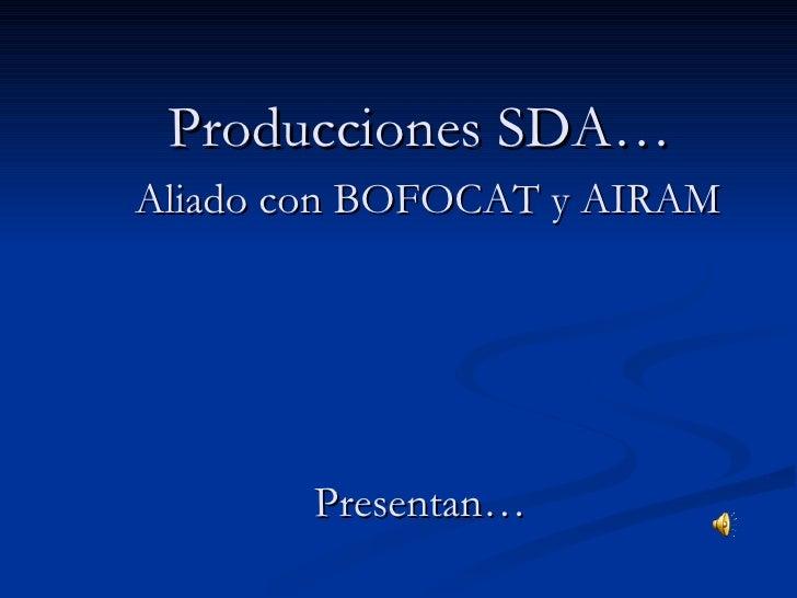 Producciones SDA…   Aliado con BOFOCAT y AIRAM Presentan…