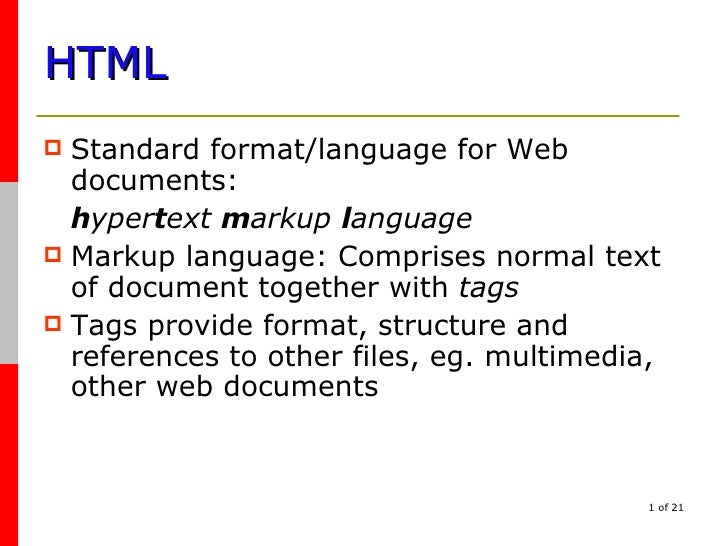 HTML <ul><li>Standard format/language for Web documents: </li></ul><ul><li>h yper t ext  m arkup  l anguage </li></ul><ul>...