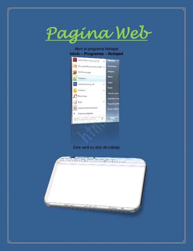 Pagina Web     Abrir el programa Notepat  Inicio – Programas – Notepad   Este será su sitio de trabajo