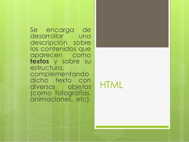 HTMLSe encarga dedesarrollar unadescripción sobrelos contenidos queaparecen comotextos y sobre suestructura,complementando...