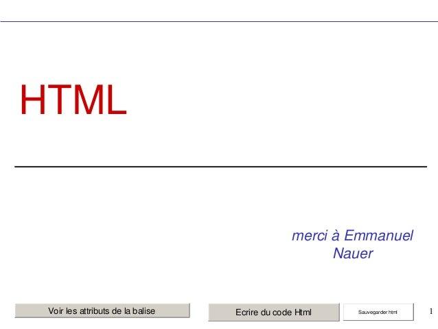 HTML  merci à Emmanuel Nauer  Voir les attributs de la balise  Ecrire du code Html  Sauvegarder html  1