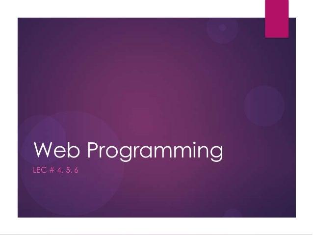Web Programming LEC # 4, 5, 6