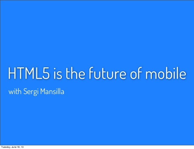 HTML5 is the future of mobilewith Sergi MansillaTuesday, June 18, 13