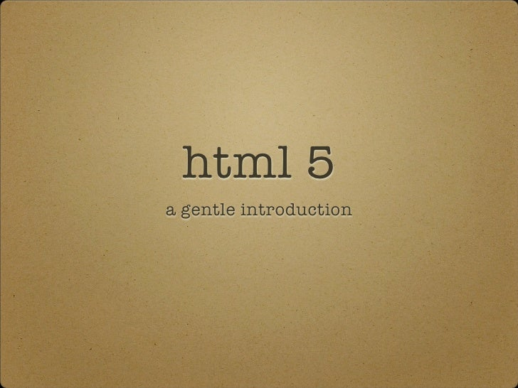 Html 5, a gentle introduction