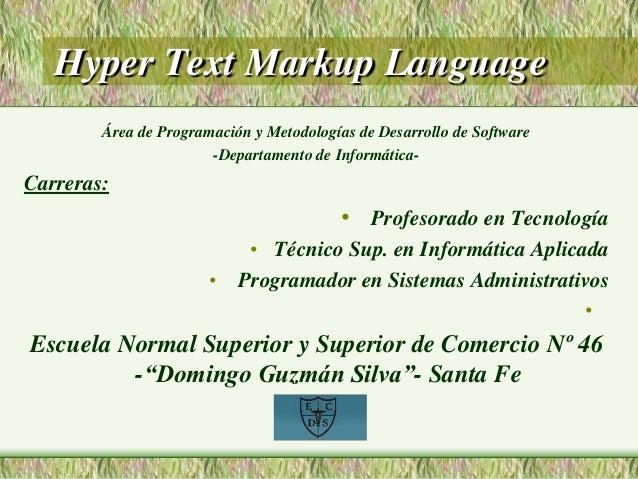 Hyper Text Markup Language Área de Programación y Metodologías de Desarrollo de Software -Departamento de Informática- Car...