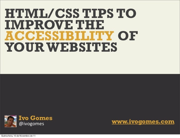 HTML/CSS TIPS TO   IMPROVE THE   ACCESSIBILITY OF   YOUR WEBSITES                 Ivo Gomes                 @ivogomes     ...