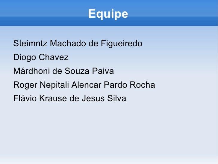 Equipe <ul><li>Steimntz Machado de Figueiredo