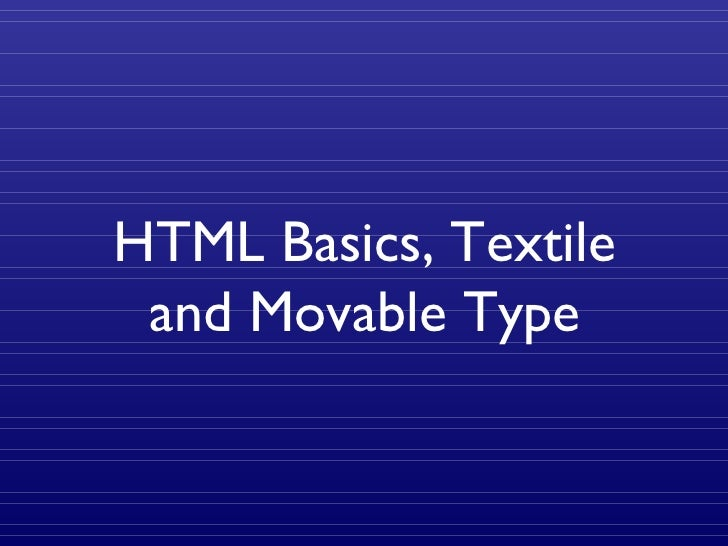 HTML Basics, Textile and Movable Type