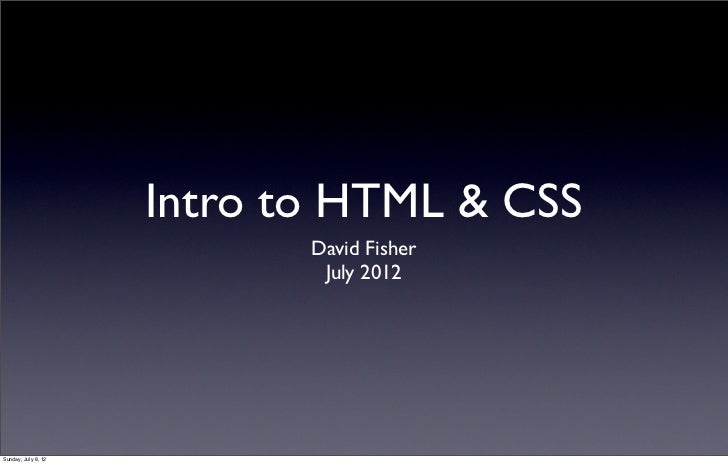 Intro to HTML & CSS                            David Fisher                             July 2012Sunday, July 8, 12