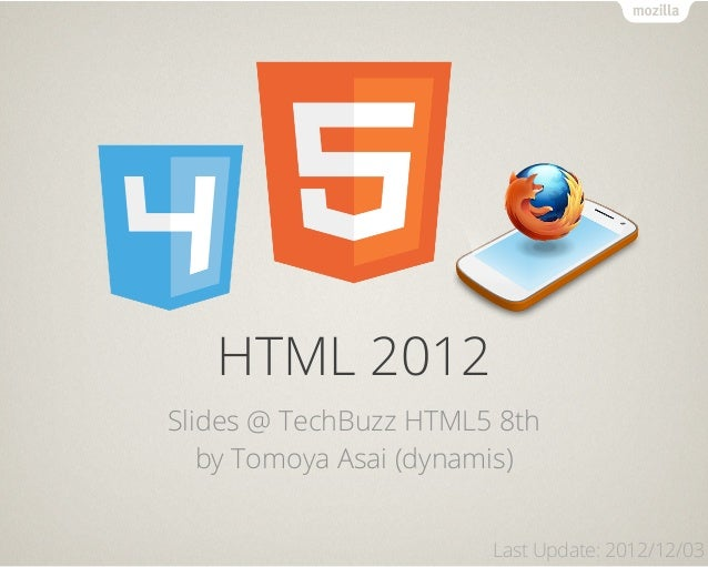 HTML 2012Slides @ TechBuzz HTML5 8th   by Tomoya Asai (dynamis)                       Last Update: 2012/12/03
