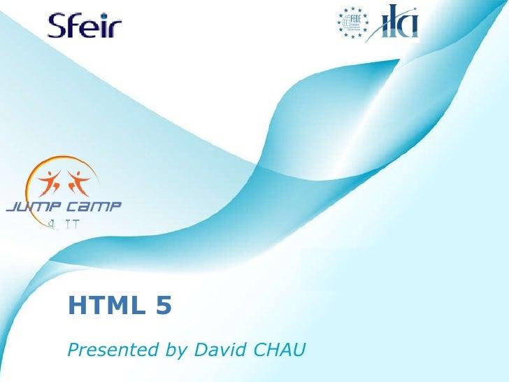 HTML 5 Presented by David CHAU
