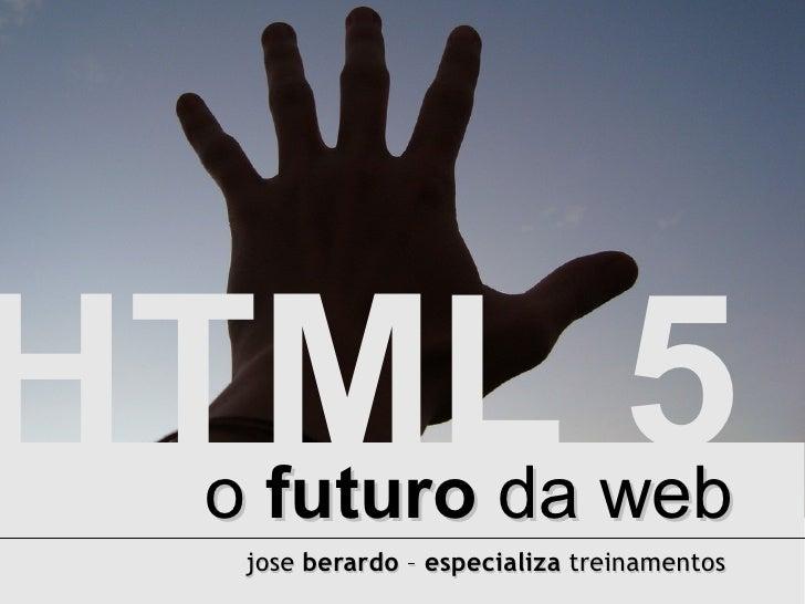 Html5 - O futuro da Web