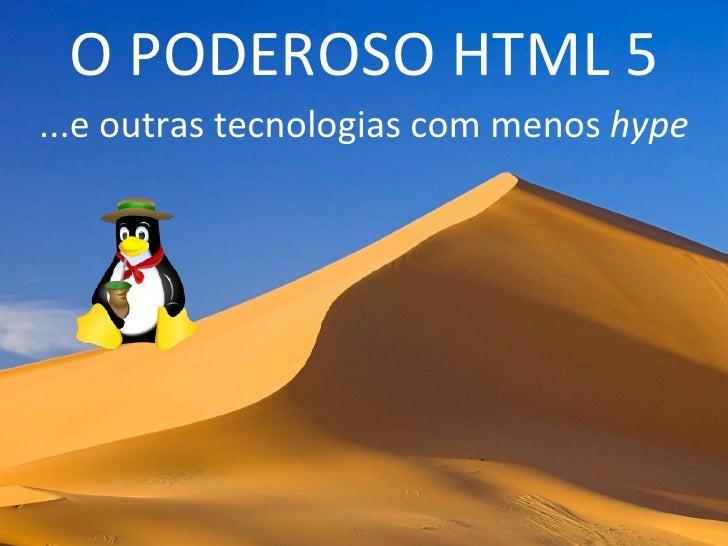 O PODEROSO HTML 5 ...e outras tecnologias com menos  hype