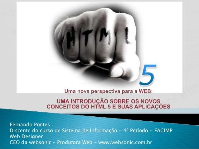 Fernando Pontes Discente do curso de Sistema de Informação - 4º Período - FACIMP Web Designer CEO da websonic – Produtora ...