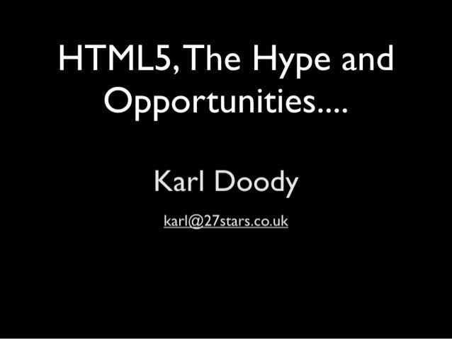 HTML5: The Hype and Opportunities