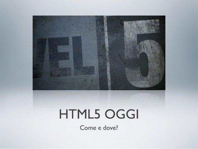 HTML5 Oggi: come e dove?  (di Milo Maneo)